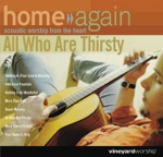 Home Again - All Who Are Thirsty