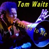 Listen to Me, Tom Waits