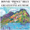 """Bonnie """"Prince"""" Billy Sings Greatest Palace Music"""