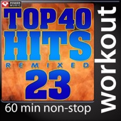 Top 40 Hits Remixed Vol. 23 (60 Minute Non-Stop Workout Mix [130 BPM])
