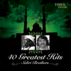 40 Greatest Hits - Sabri Brothers
