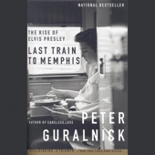 Peter Guralnick - Last Train to Memphis: The Rise of Elvis Presley (Unabridged)  artwork