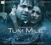 Tum Mile Original Motion Picture Soundtrack