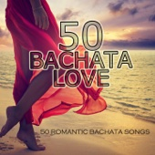50 Bachata Love (50 Romantic Bachata Songs)