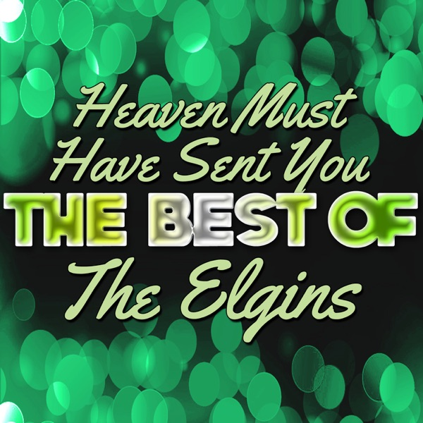 The Elgins Heaven Must Have Sent You Stay In My Lonely Arms