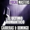 Vocal Masters: Carreras & Domingo - El Ultimo Romantico, Carreras & Domingo