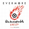 Unbreakable - EP, Evermore