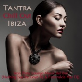 Tantra Chill Out Ibiza - Sexy Party Lounge Music del Sensuality Bar compiled by Nothing but the Love Dj & Esmeralda Mar Dj