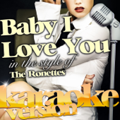 Baby I Love You (In the Style of the Ronettes) [Karaoke Version]