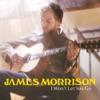 I Won't Let You Go - Single, James Morrison