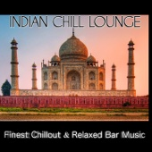 Indian Chill Lounge (Finest Chillout & Relaxed Bar Music)