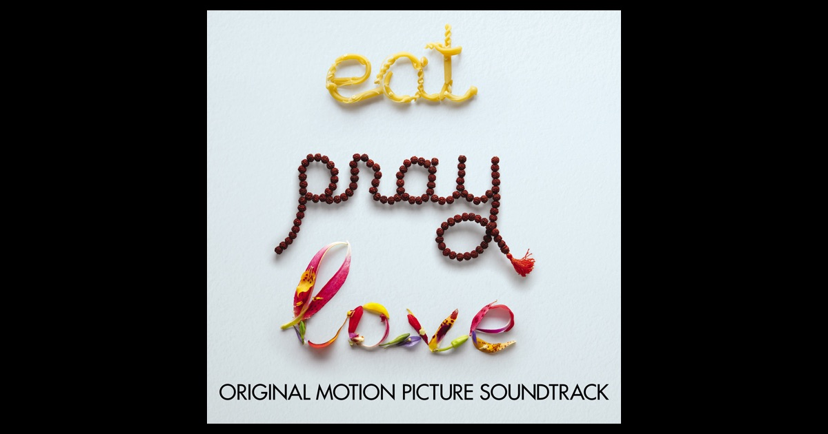 Eat, Pray, Love (Original Motion Picture Soundtrack) by ...