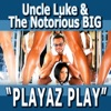 Playaz Play (feat, Pitbull, Ace Hood, Yungen, Casely, Billy Blue) - Single, Uncle Luke