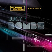 Robbie Rivera Presents Juicy Bombs