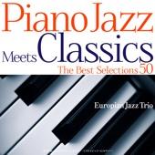 Piano Jazz Meets Classics The Best Selections50~誰でも知っているクラシックをピアノ・トリオでジャジーにカヴァー!