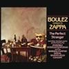 Boulez Conducts Zappa - The Perfect Stranger, Frank Zappa, Ensemble InterContemporain & Barking Pumpkin Digital Gratification Consort