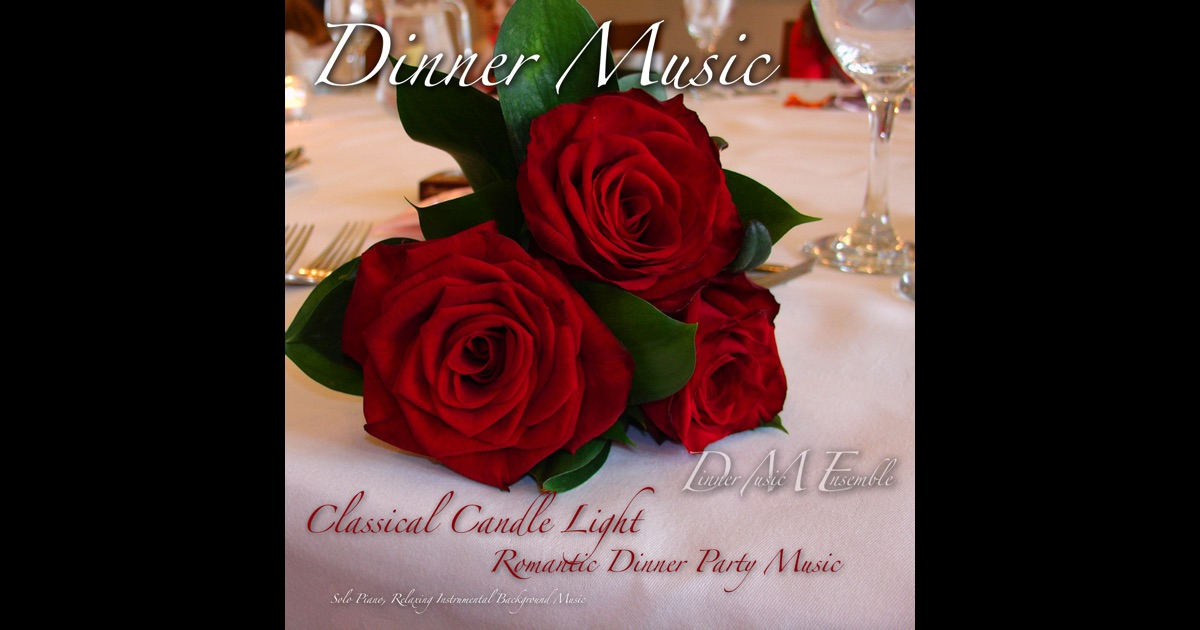 dinner music classical candle light romantic dinner party music solo piano relaxing instrumental background music by dinner music ensemble on itunes
