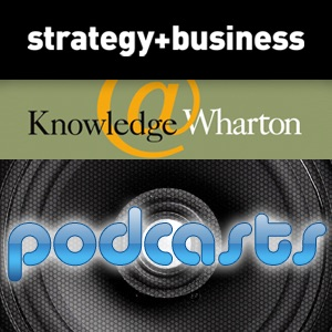 strategy+business/Knowledge@Wharton Podcasts