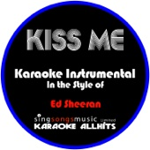 Kiss Me (In the Style of Ed Sheeran) [Karaoke Instrumental Version]