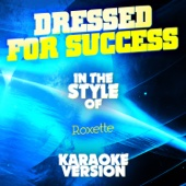 Dressed for Success (In the Style of Roxette) [Karaoke Version]