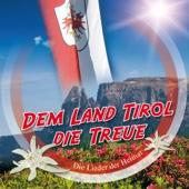 Dem Land Tirol die Treue (Die Lieder der Heimat)
