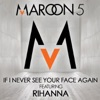 If I Never See Your Face Again (feat. Rihanna) - Single
