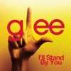 I'll Stand By You (Glee Cast Version) - Single, Glee Cast