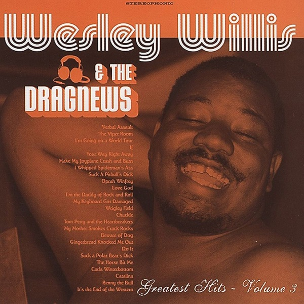 Greatest Hits Vol 3 Wesley Willis  The Dragnews CD cover