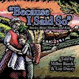 Because I Said So: Stories About Mothers and Kids - Milbre Burch and Gay Ducey mp3 listen download