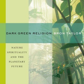 Dark Green Religion: Nature Spirituality and the Planetary Future (Unabridged) - Bron Taylor mp3 listen download