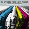 TM NETWORK/TMN BEST TRACKS ~A message to the next generation~