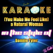 (You Make Me Feel Like) A Natural Woman [In the Style of Bonnie Tyler] [Karaoke Version]