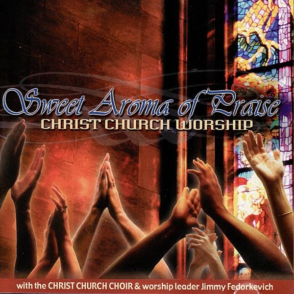 Sweet Aroma of Praise by Christ Church Choir