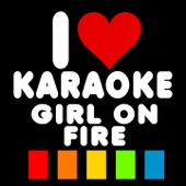 [Download] Girl On Fire (Karaoke Version) [Orignally Performed By Alicia Keys] MP3