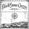 Between the Devil & the Deep Blue Sea, Black Stone Cherry