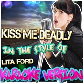 Kiss Me Deadly (In the Style of Lita Ford) [Karaoke Version]