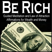 Be Rich: Guided Meditation and Law of Attraction Affirmations for Wealth and Money
