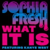 What It Is (feat. Kanye West) - Single, Sophia Fresh