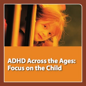 neuroscienceCME - ADHD Across the Ages: Focus on the Child