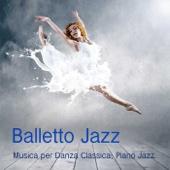 Balletto Jazz: Musica per Danza, Piano Jazz per Corsi di Danza Classica, Balletto ed Esercizi alla Sbarra, Tango e Musica Sensuale