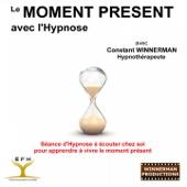 Vivre le moment present avec l'Hypnose (Séance d'Hypnose à écouter chez soi pour apprendre à vivre le moment présent)