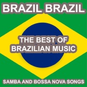 Brazil Brazil: Samba and Bossa Nova Songs (The Best of Brazilian Music)
