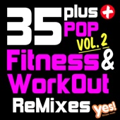 35 Plus Pop Fitness & Workout Remixes, Vol. 2 (Full-Length Remixed Hits for Cardio, Conditioning, Training and Exercise)