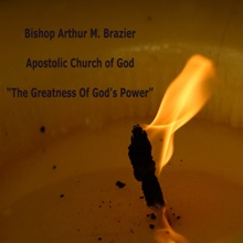 The Greatness of God's Power, Bishop Arthur M. Brazier