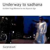 Underway to Sadhana - Kundalini Yoga Mantras for the Aquarian Age