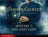 Father Gilbert Mystery 7: The Grey Lady (Audio Drama)