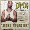 Jesus Loves Me (feat. Troy Bell), DMX