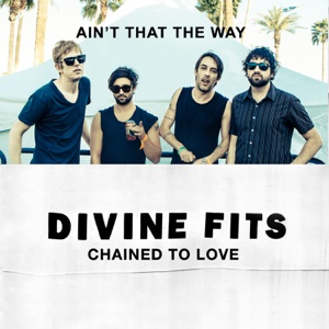Divine Fits - Ain't That the Way / Chained To Love - Single