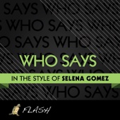 Who Says - (Originally Performed By Selena Gomez & The Scene) [Karaoke / Instrumental]