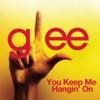 You Keep Me Hangin' On (Glee Cast Version) - Single, Glee Cast